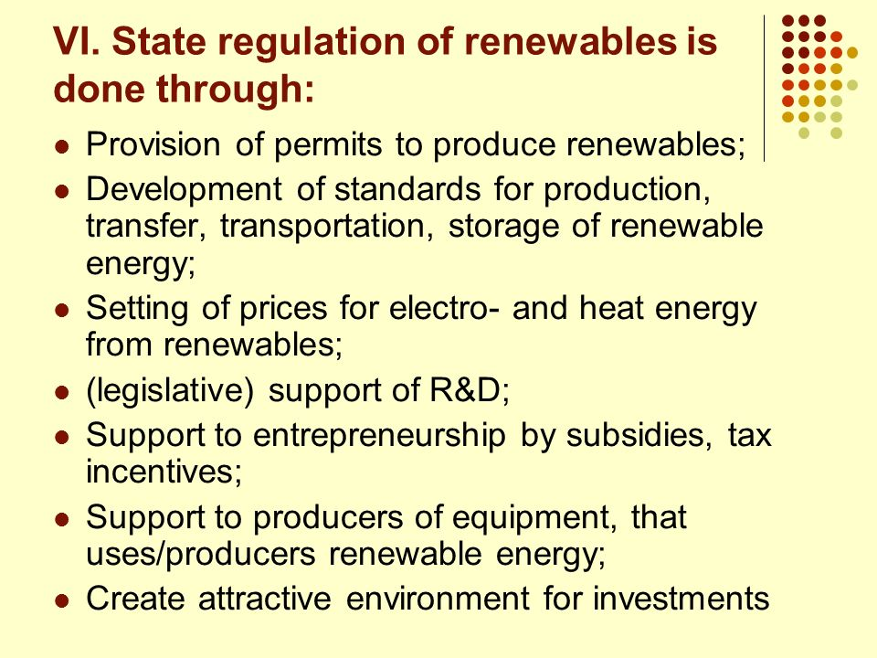 VI. State regulation of renewables is done through: