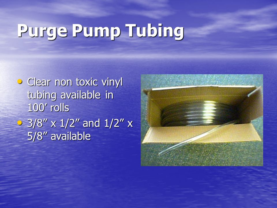 Purge Pump Tubing Clear non toxic vinyl tubing available in 100' rolls
