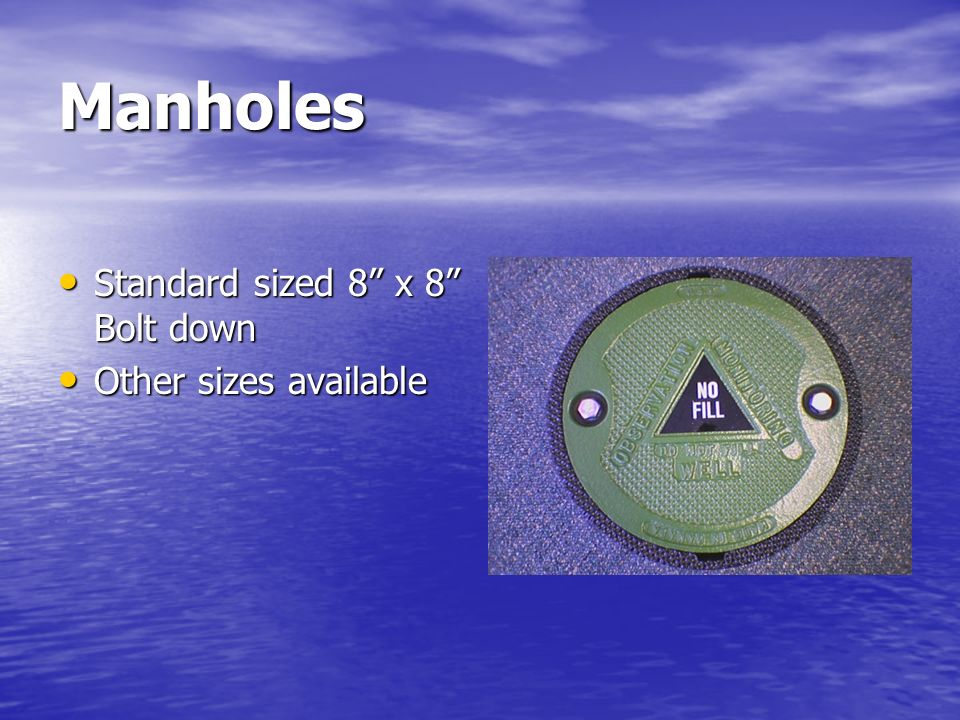 Manholes Standard sized 8 x 8 Bolt down Other sizes available