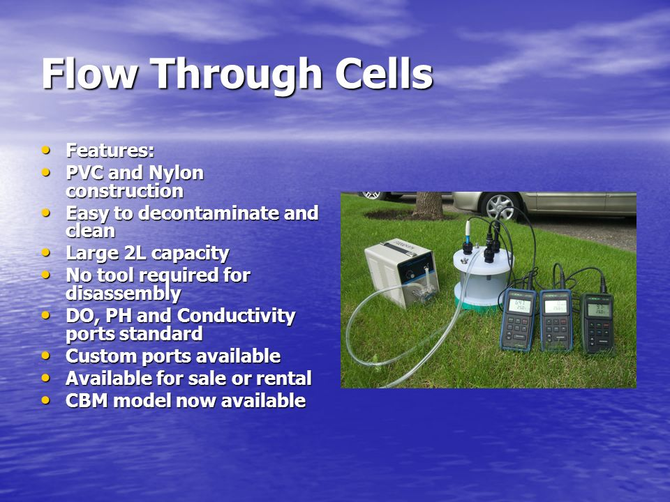 Flow Through Cells Features: PVC and Nylon construction