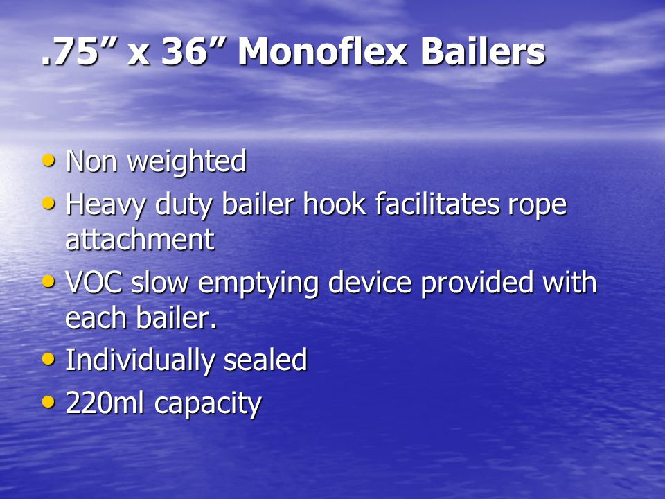 .75 x 36 Monoflex Bailers Non weighted