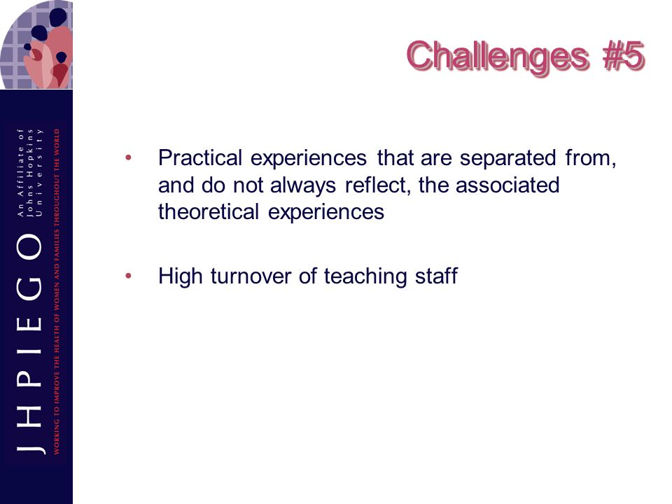 Challenges #5 Practical experiences that are separated from, and do not always reflect, the associated theoretical experiences.