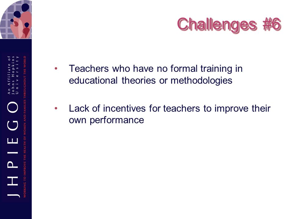 Challenges #6 Teachers who have no formal training in educational theories or methodologies.