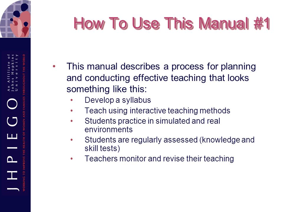 How To Use This Manual #1 This manual describes a process for planning and conducting effective teaching that looks something like this: