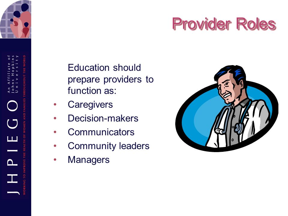 Provider Roles Education should prepare providers to function as: