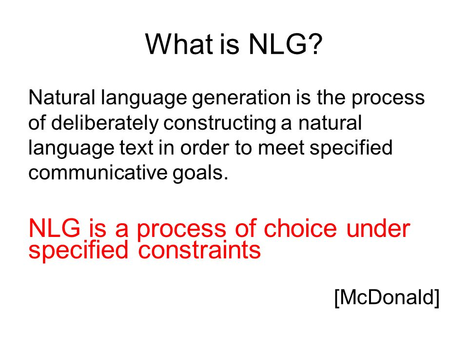 What is NLG NLG is a process of choice under specified constraints
