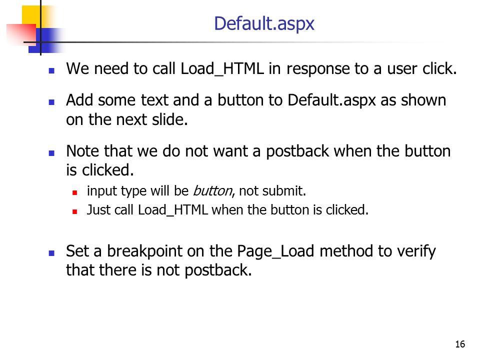 Default.aspx We need to call Load_HTML in response to a user click.