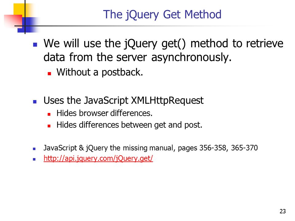 The jQuery Get Method We will use the jQuery get() method to retrieve data from the server asynchronously.