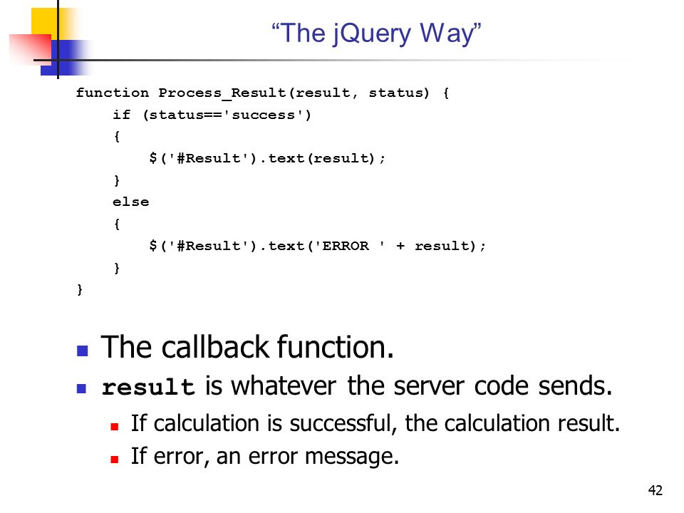 The callback function. The jQuery Way