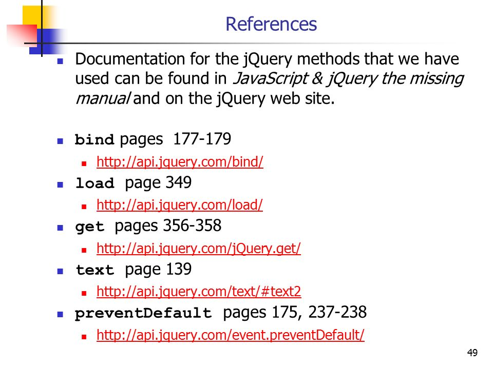References Documentation for the jQuery methods that we have used can be found in JavaScript & jQuery the missing manual and on the jQuery web site.
