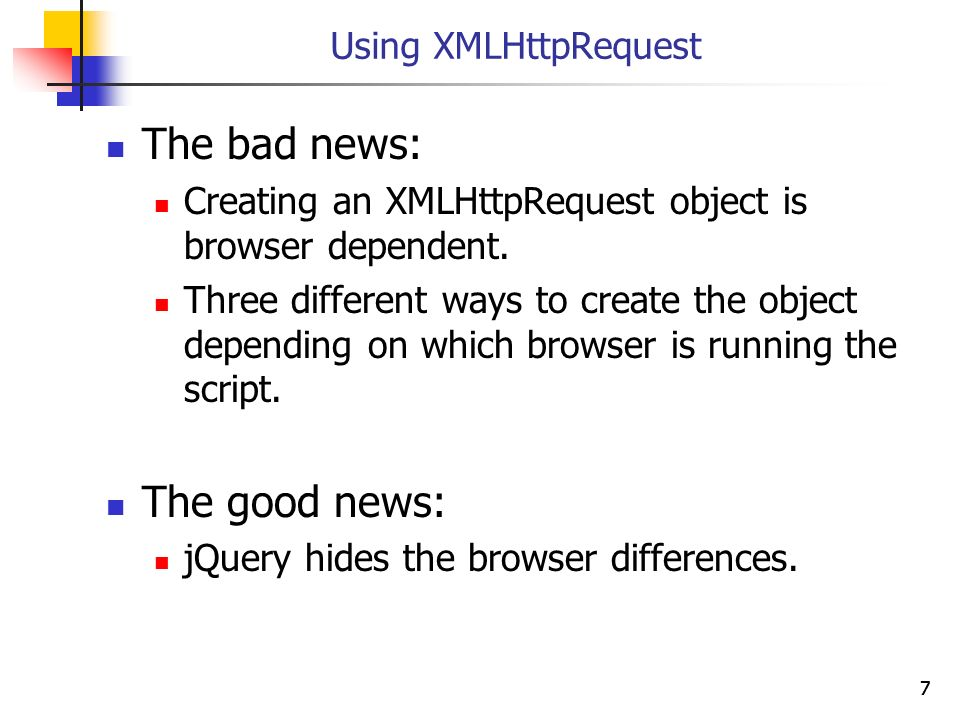 The bad news: The good news: Using XMLHttpRequest
