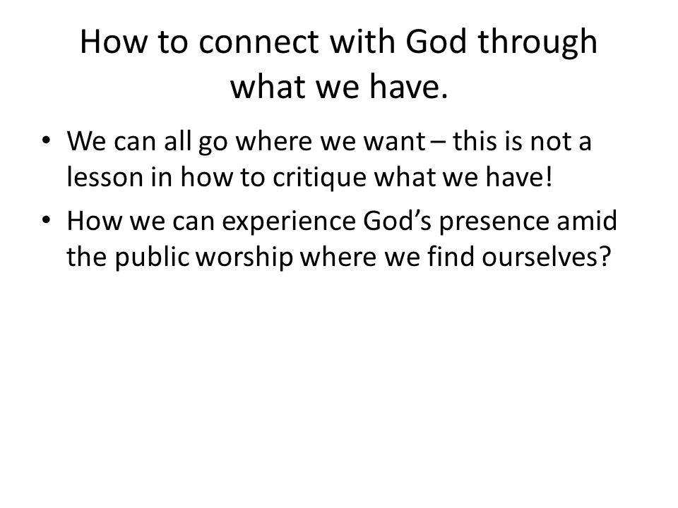 How to connect with God through what we have.