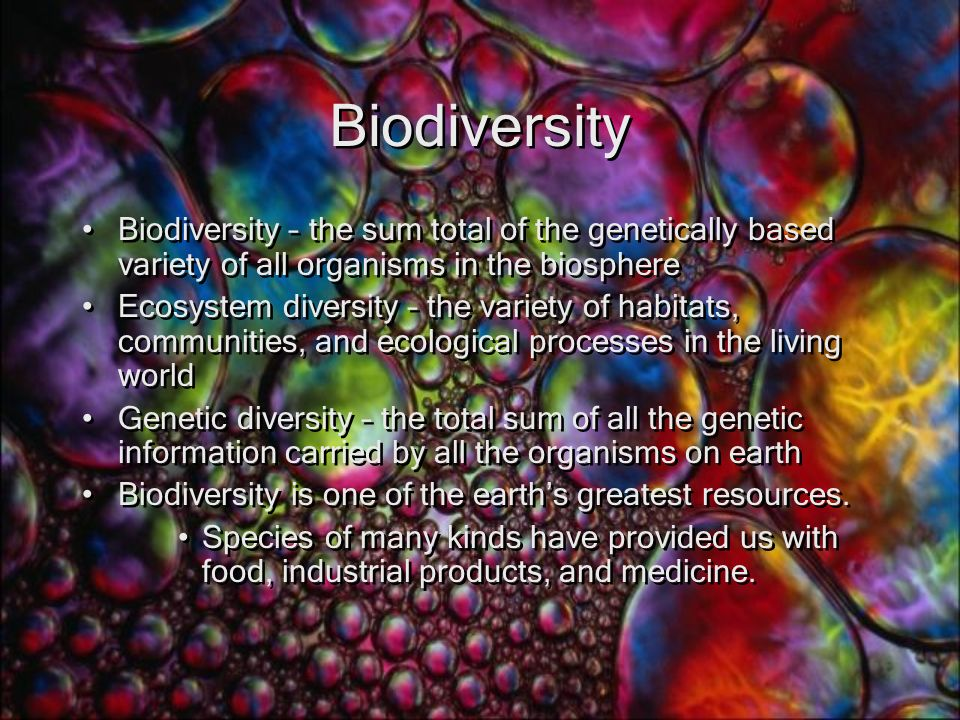 Biodiversity Biodiversity – the sum total of the genetically based variety of all organisms in the biosphere.