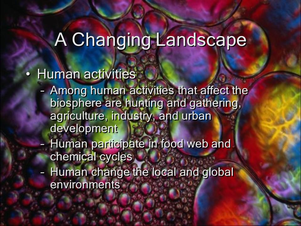 A Changing Landscape Human activities