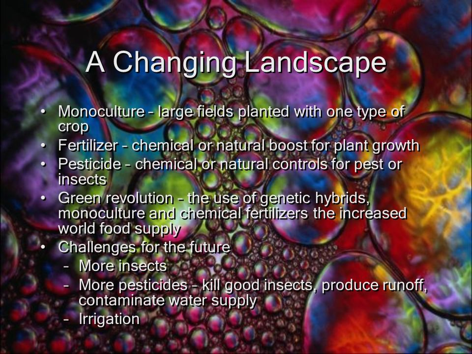 A Changing Landscape Monoculture – large fields planted with one type of crop. Fertilizer – chemical or natural boost for plant growth.