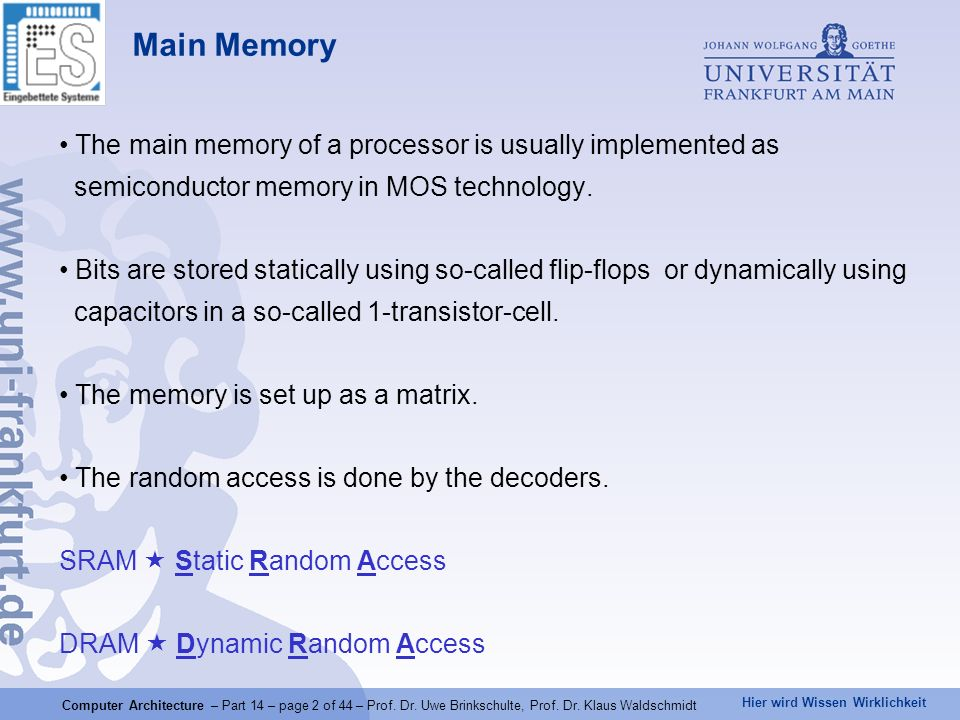 Main Memory The main memory of a processor is usually implemented as semiconductor memory in MOS technology.