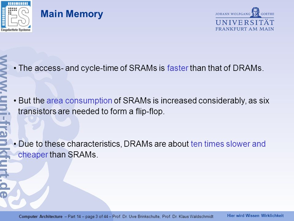 Main Memory The access- and cycle-time of SRAMs is faster than that of DRAMs.