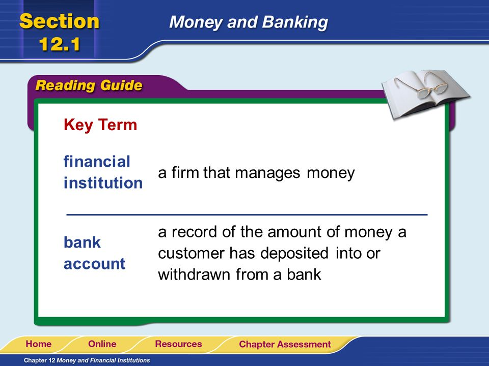 Key Term financial institution. a firm that manages money.