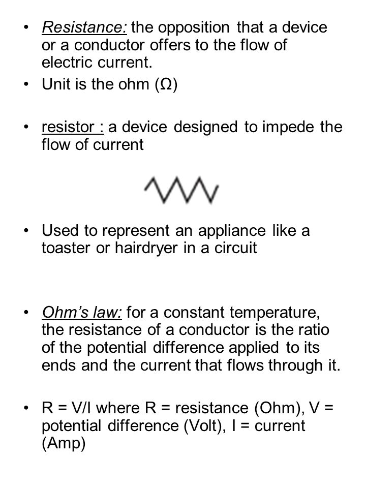 Resistance: the opposition that a device or a conductor offers to the flow of electric current.