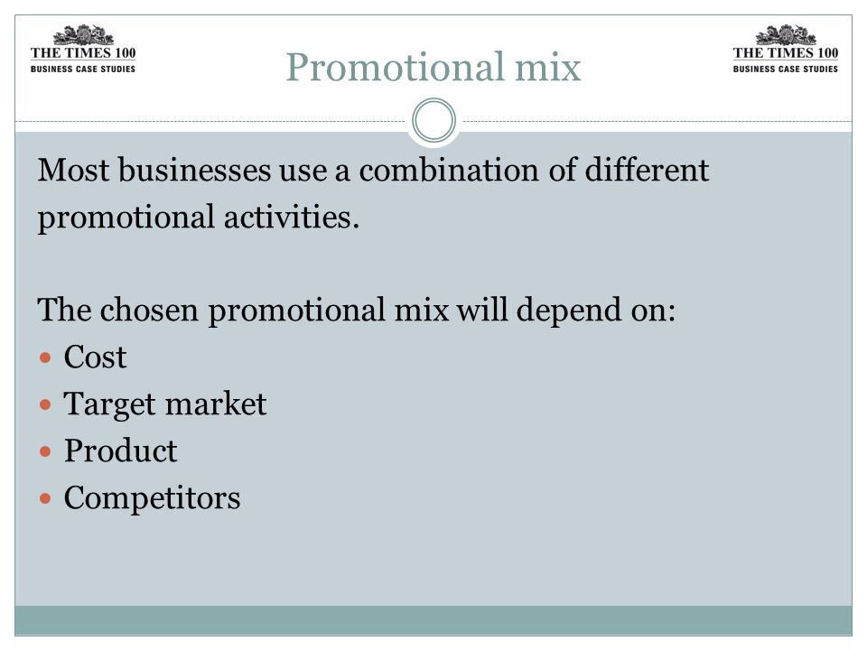 Promotional mix Most businesses use a combination of different