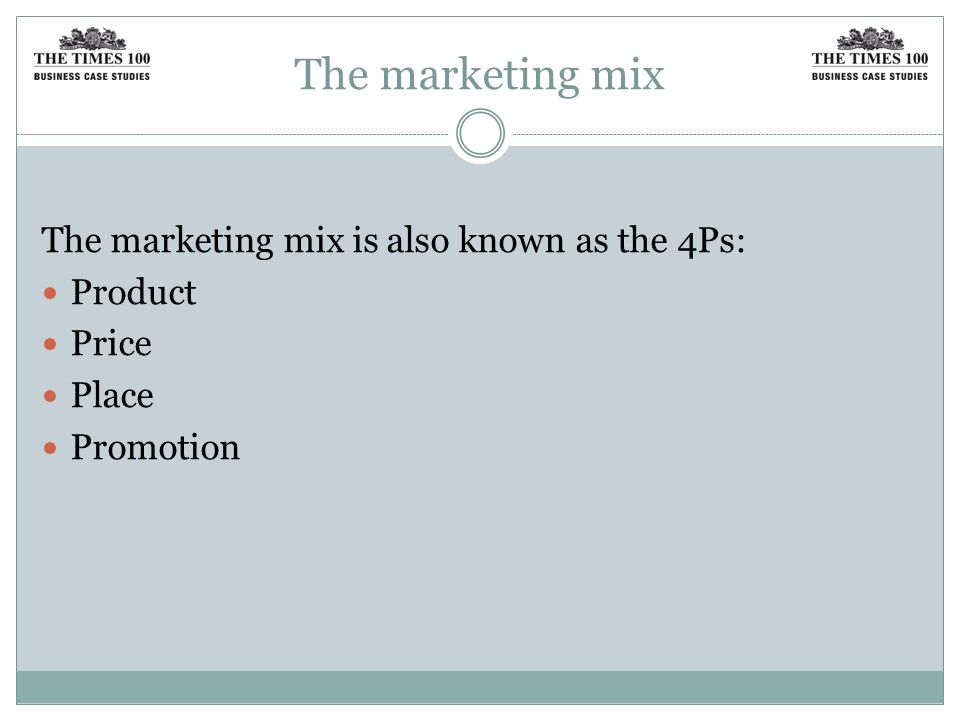The marketing mix The marketing mix is also known as the 4Ps: Product