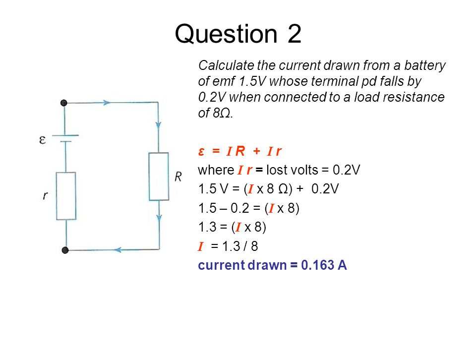 Question 2 Calculate The Cur Drawn From A Battery Of Emf 1 5v Whose Terminal Pd