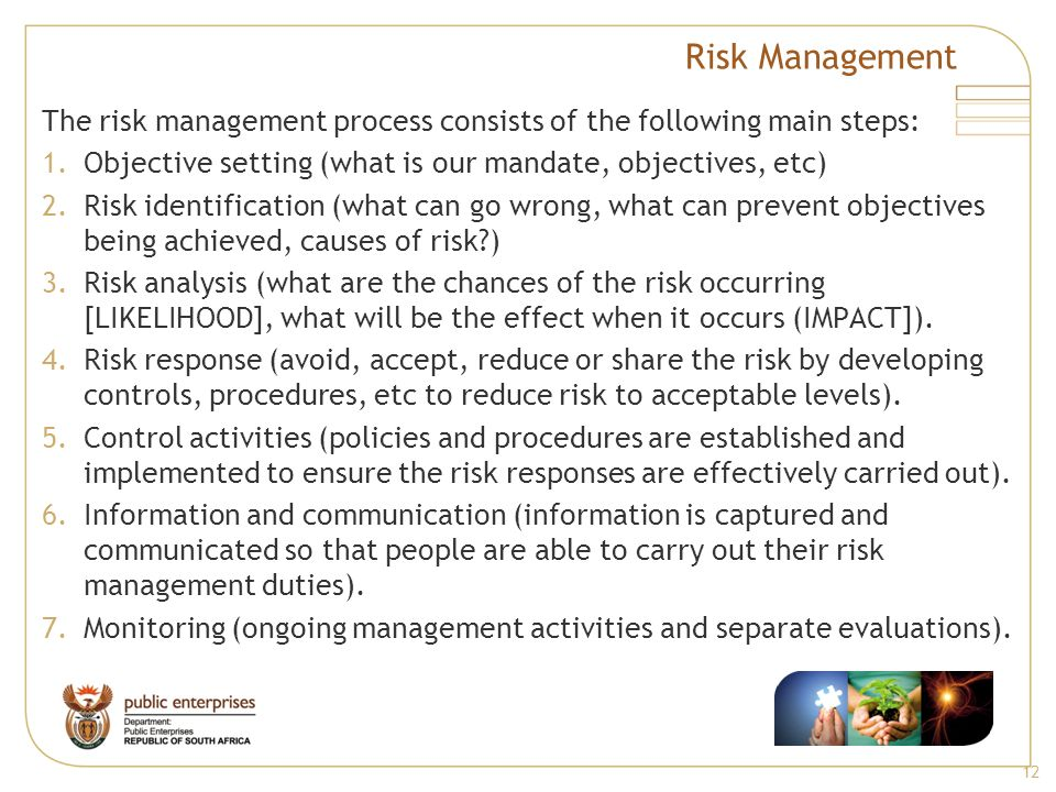 Risk Management The risk management process consists of the following main steps: Objective setting (what is our mandate, objectives, etc)