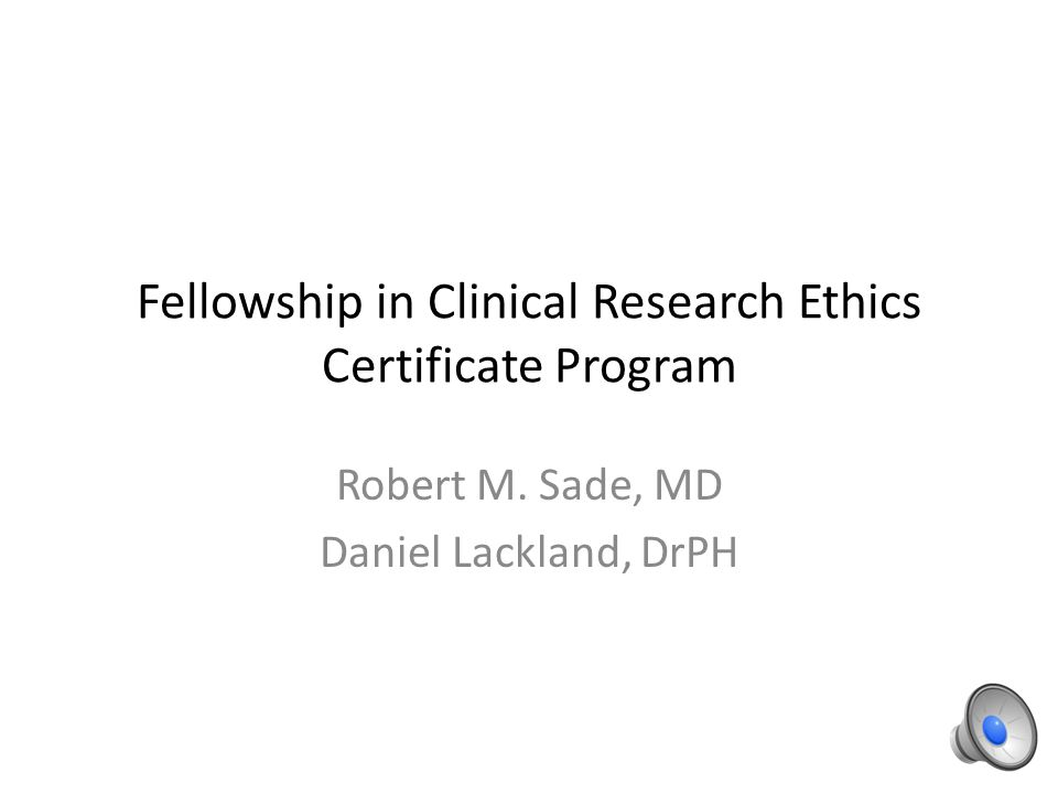 Fellowship In Clinical Research Ethics Certificate Program Ppt