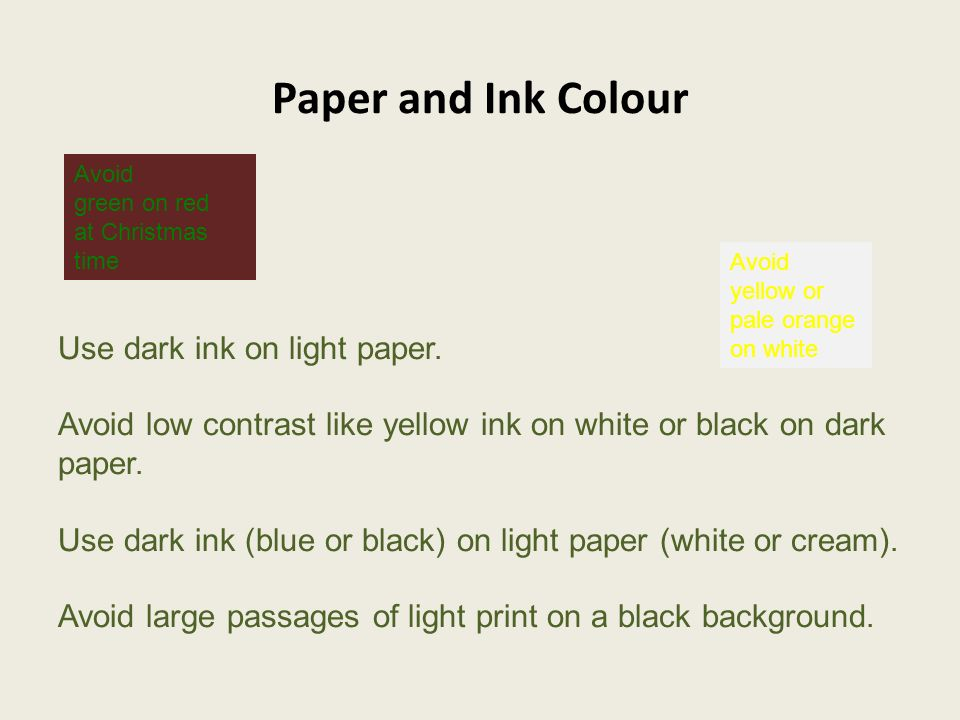 Paper and Ink Colour Use dark ink on light paper.