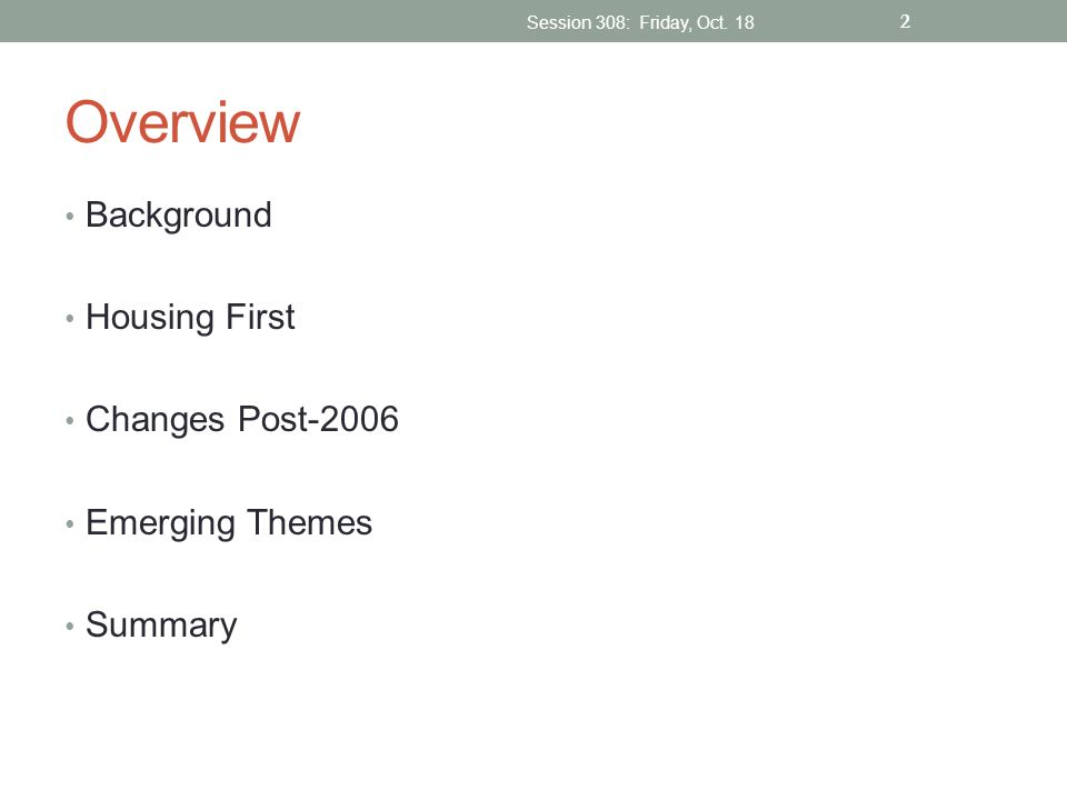 Overview Background Housing First Changes Post-2006 Emerging Themes