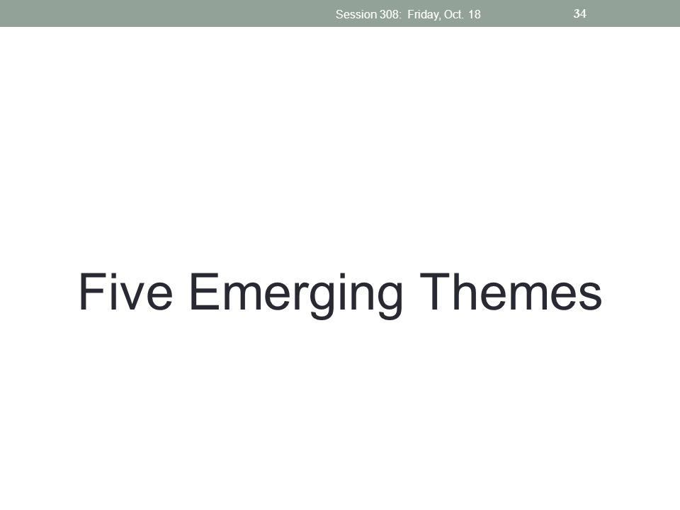 Session 308: Friday, Oct. 18 Five Emerging Themes