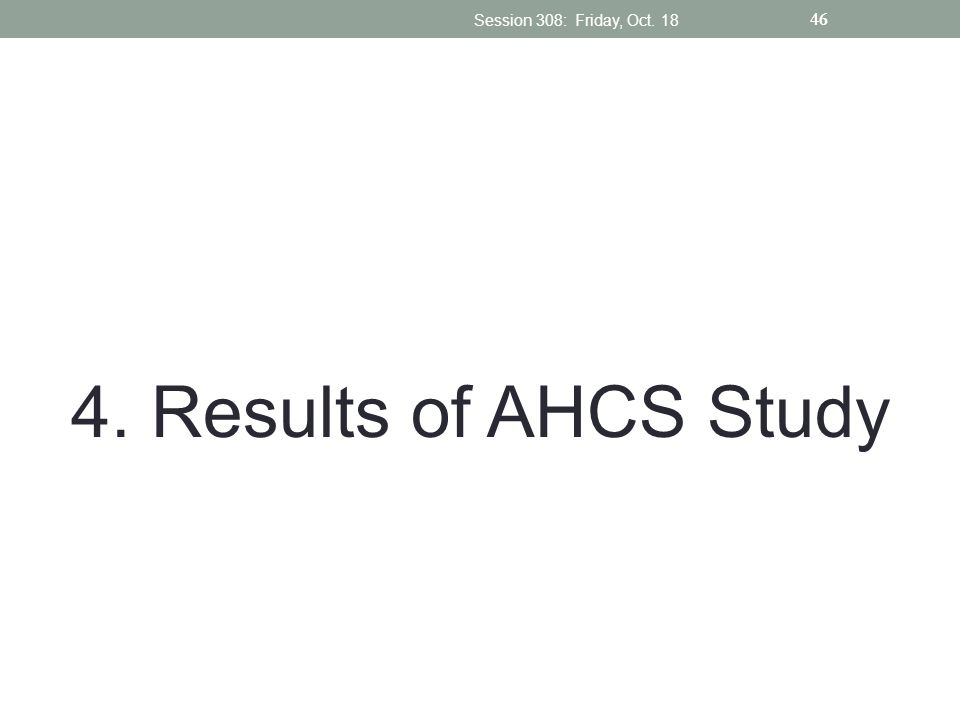 Session 308: Friday, Oct Results of AHCS Study