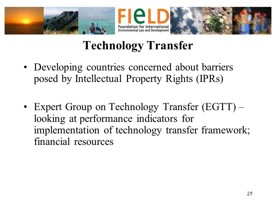 Technology Transfer Developing countries concerned about barriers posed by Intellectual Property Rights (IPRs)