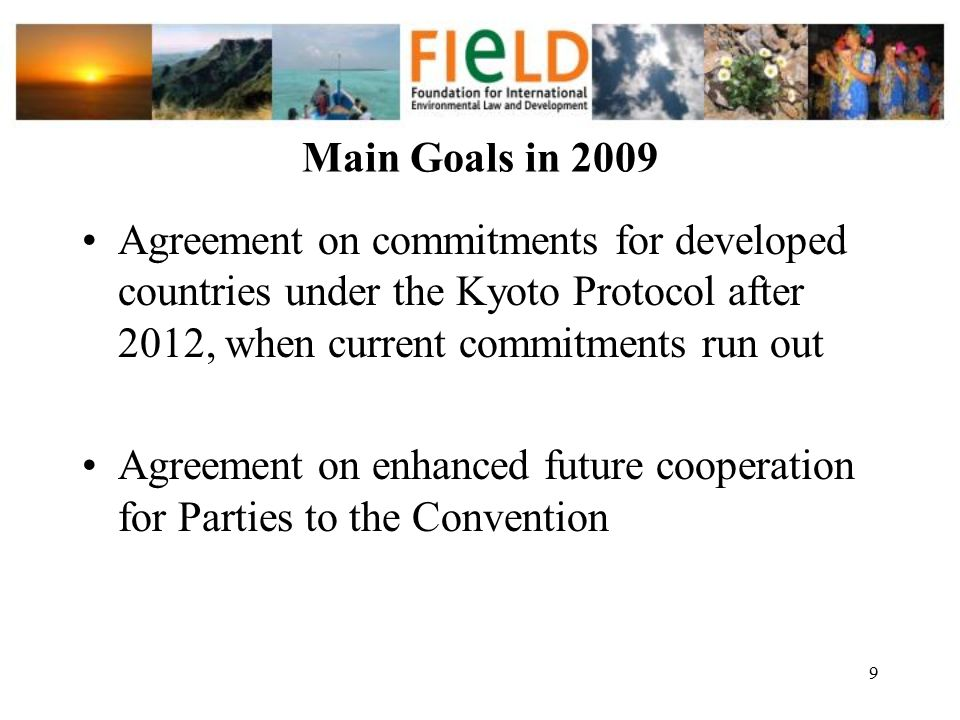 Main Goals in 2009 Agreement on commitments for developed countries under the Kyoto Protocol after 2012, when current commitments run out.