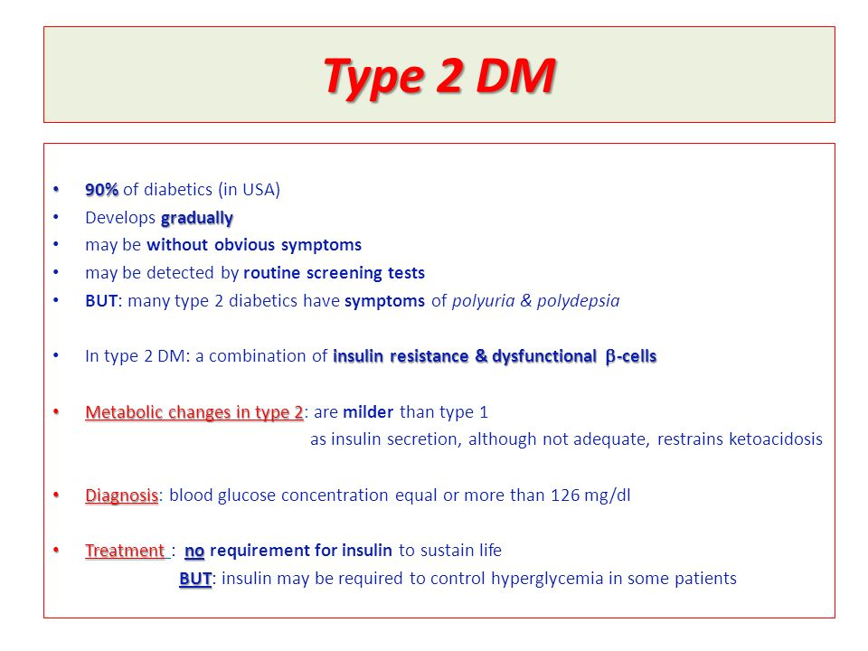 Type 2 DM 90% of diabetics (in USA) Develops gradually