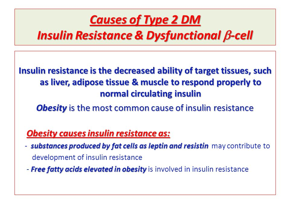 Causes of Type 2 DM Insulin Resistance & Dysfunctional b-cell