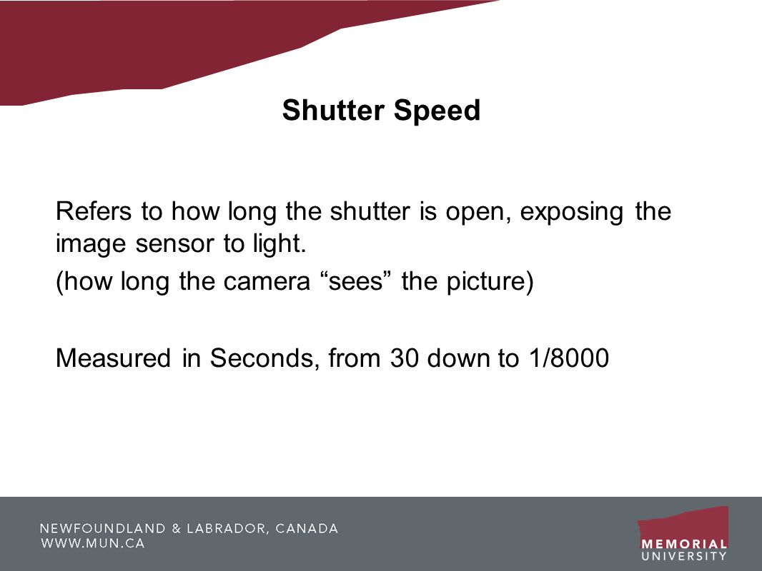 Shutter Speed Refers to how long the shutter is open, exposing the image sensor to light. (how long the camera sees the picture)‏