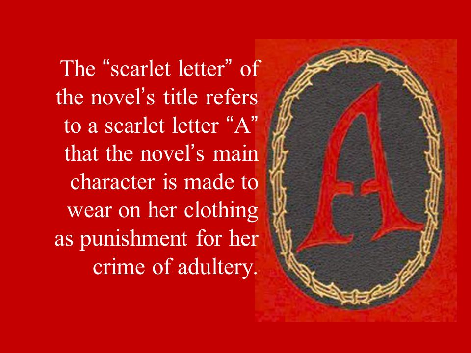 main characters in the scarlet letter the scarlet letter novel notice title is italicized 11090 | The scarlet letter of the novel%E2%80%99s title refers to a scarlet letter A that the novel%E2%80%99s main character is made to wear on her clothing as punishment for her crime of adultery.