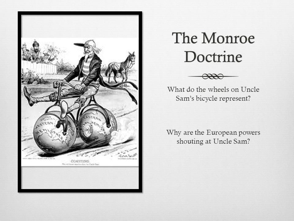 The Monroe Doctrine What do the wheels on Uncle Sam's bicycle represent.