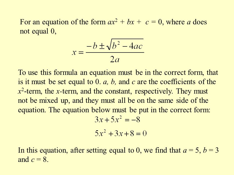For an equation of the form ax2 + bx + c = 0, where a does not equal 0,