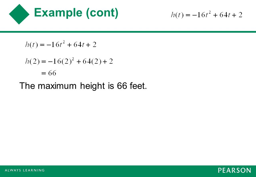 Example (cont) The maximum height is 66 feet.