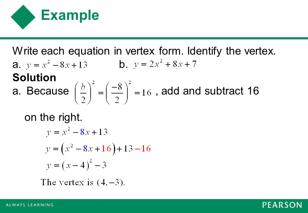 Example Write each equation in vertex form. Identify the vertex.