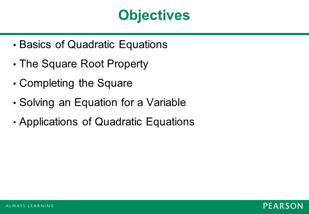 Objectives Basics of Quadratic Equations The Square Root Property