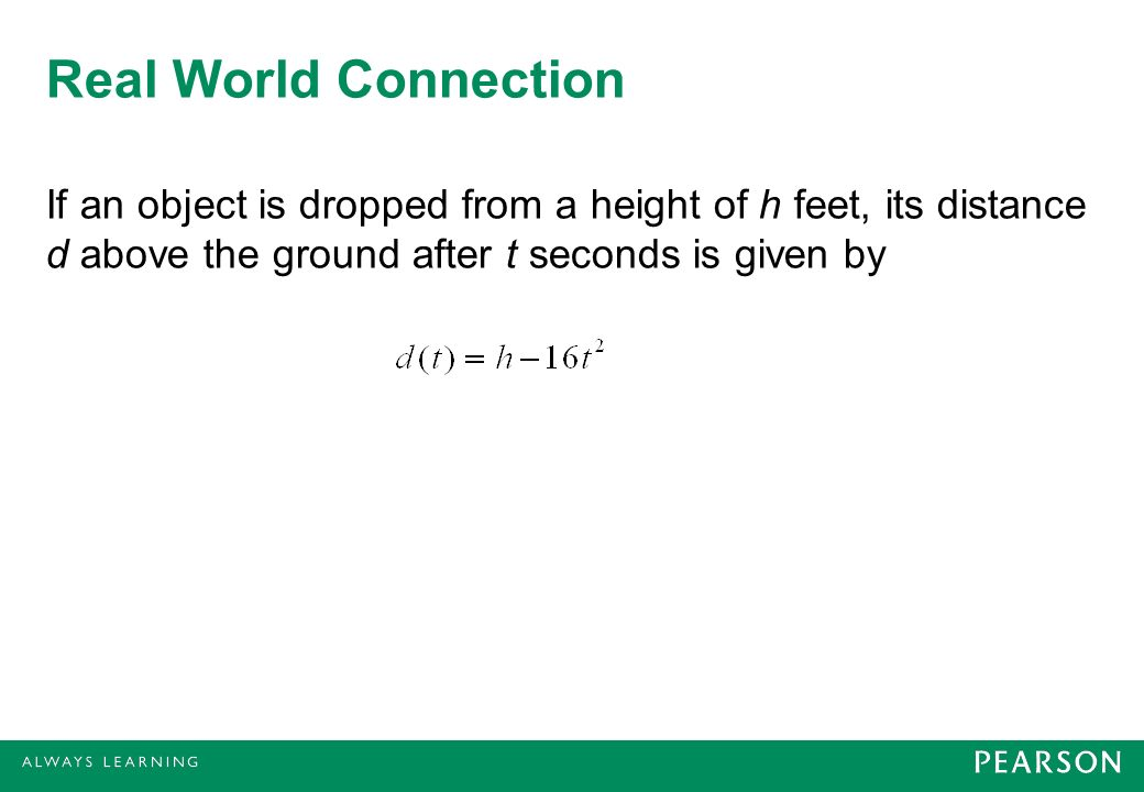 Real World Connection If an object is dropped from a height of h feet, its distance d above the ground after t seconds is given by.
