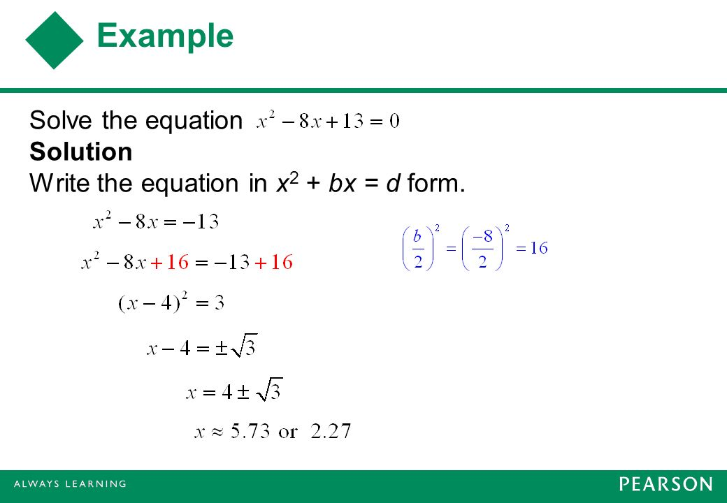 Example Solve the equation Solution Write the equation in x2 + bx = d form.