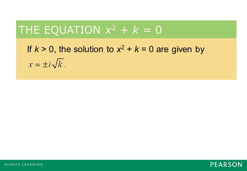 THE EQUATION x2 + k = 0 If k > 0, the solution to x2 + k = 0 are given by