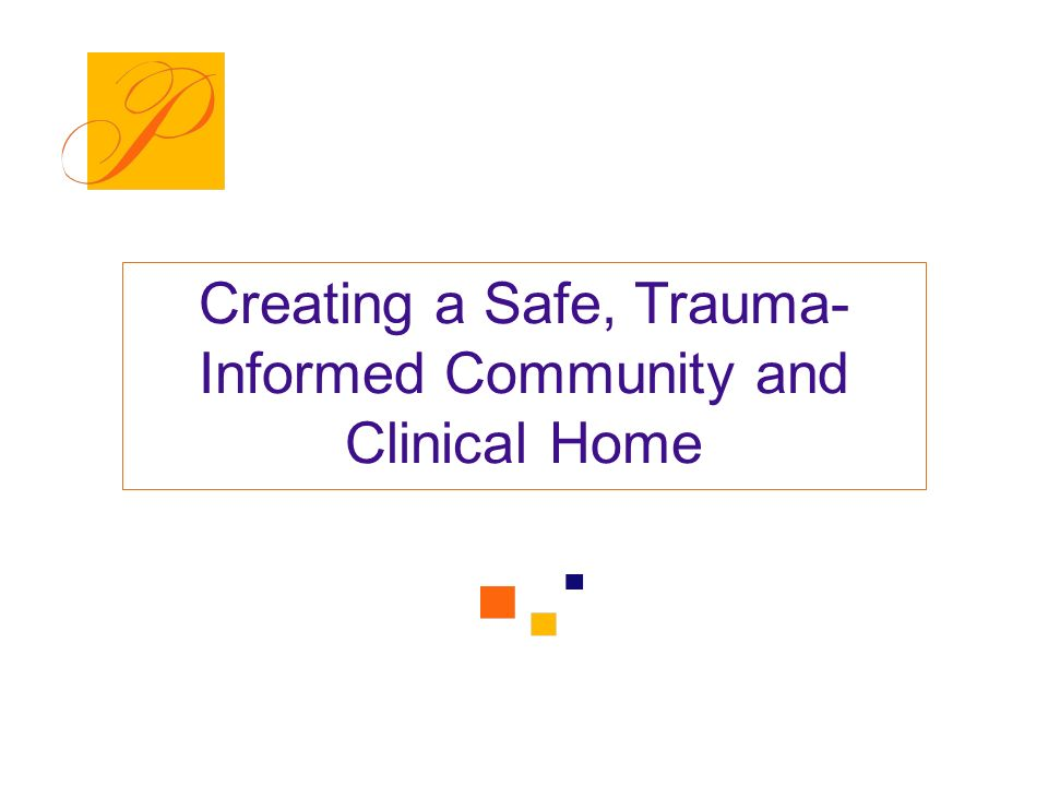 Creating a Safe, Trauma-Informed Community and Clinical Home
