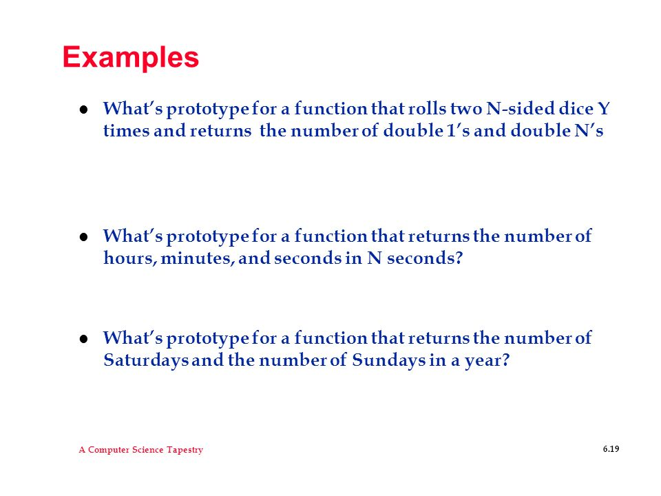 Examples What's prototype for a function that rolls two N-sided dice Y times and returns the number of double 1's and double N's.
