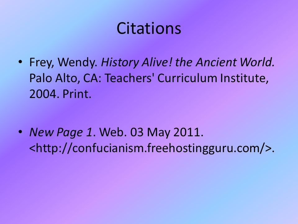 Citations Frey, Wendy. History Alive! the Ancient World. Palo Alto, CA: Teachers Curriculum Institute, Print.