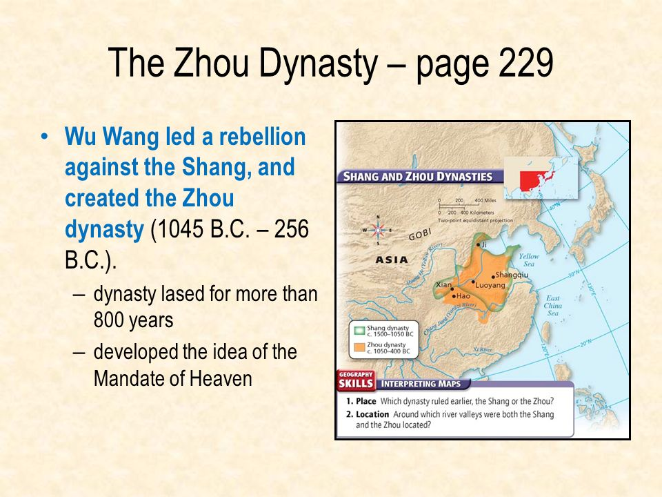 The Zhou Dynasty – page 229 Wu Wang led a rebellion against the Shang, and created the Zhou dynasty (1045 B.C. – 256 B.C.).